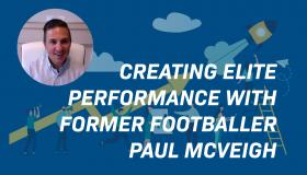 Creating Elite Performance with Former Footballer Paul McVeigh