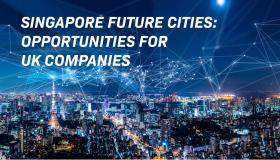 Singapore Future Cities: Opportunities for UK Companies